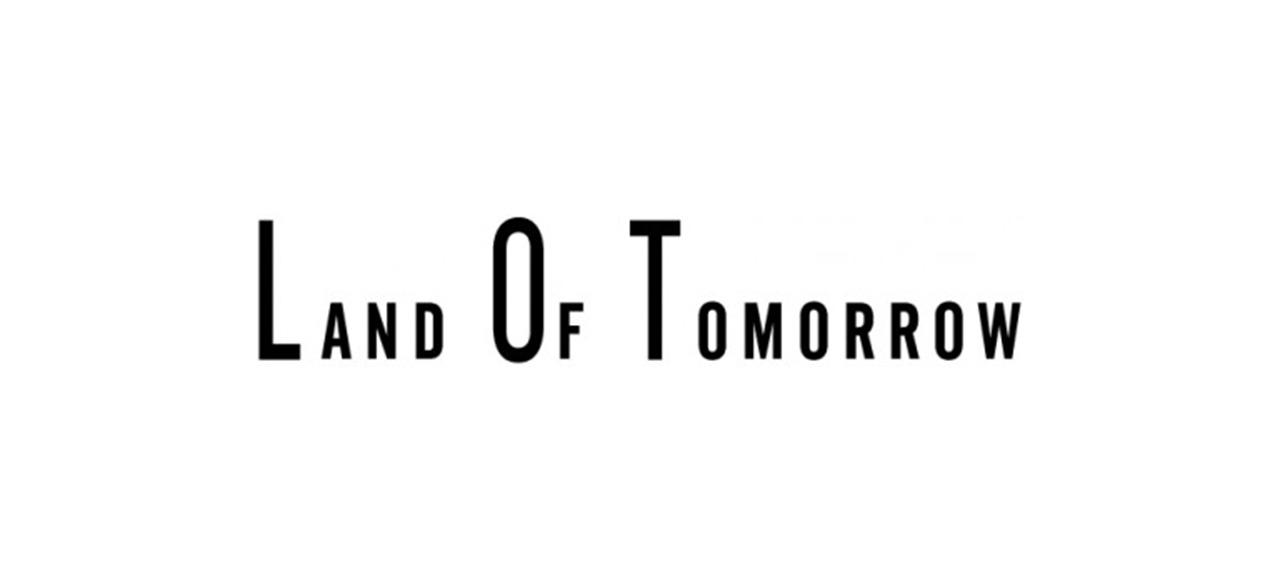 LAND OF TOMORROW ランド オブ トゥモロー